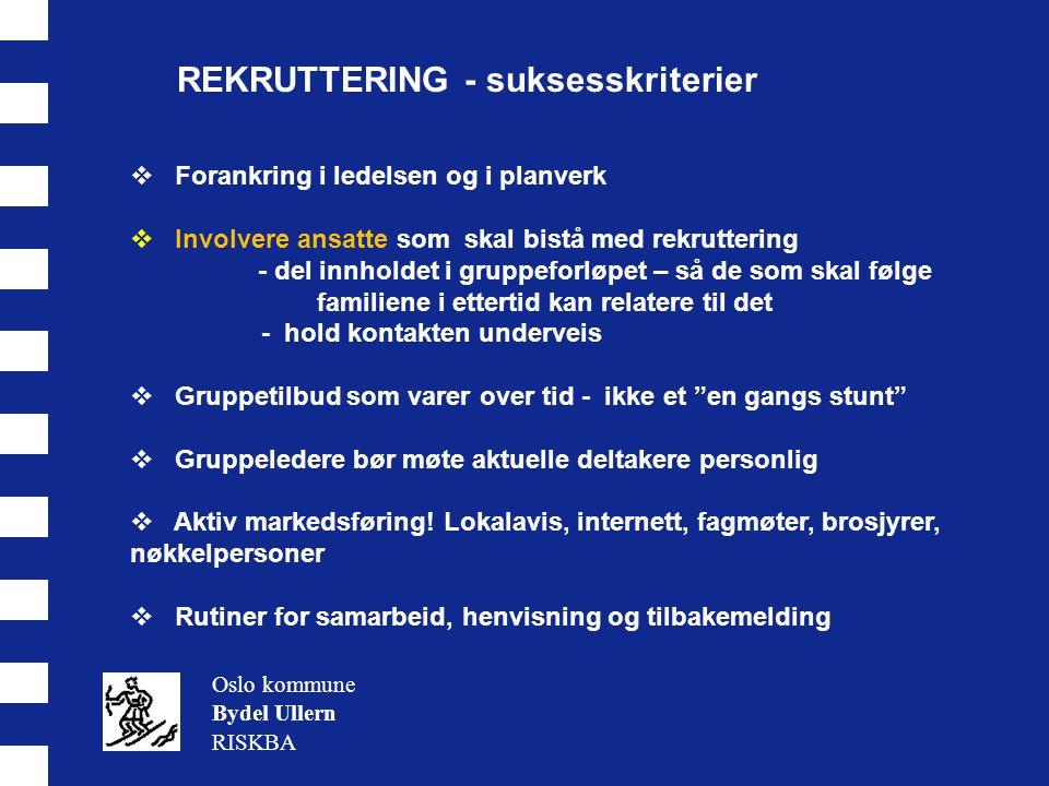 REKRUTTERING - suksesskriterier Oslo kommune Bydel Ullern RISKBA  Forankring i ledelsen og i planverk  Involvere ansatte som skal bistå med rekrutte
