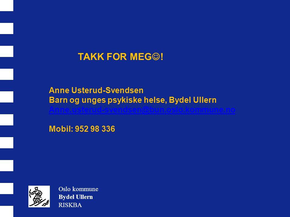 TAKK FOR MEG  ! Anne Usterud-Svendsen Barn og unges psykiske helse, Bydel Ullern Anne.usterud-svendsen@bun.oslo.kommune.no Mobil: 952 98 336 Oslo kom