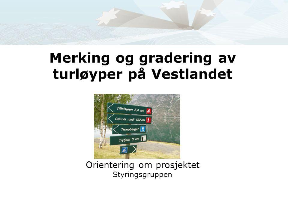 Merking og gradering av turløyper på Vestlandet Orientering om prosjektet Styringsgruppen