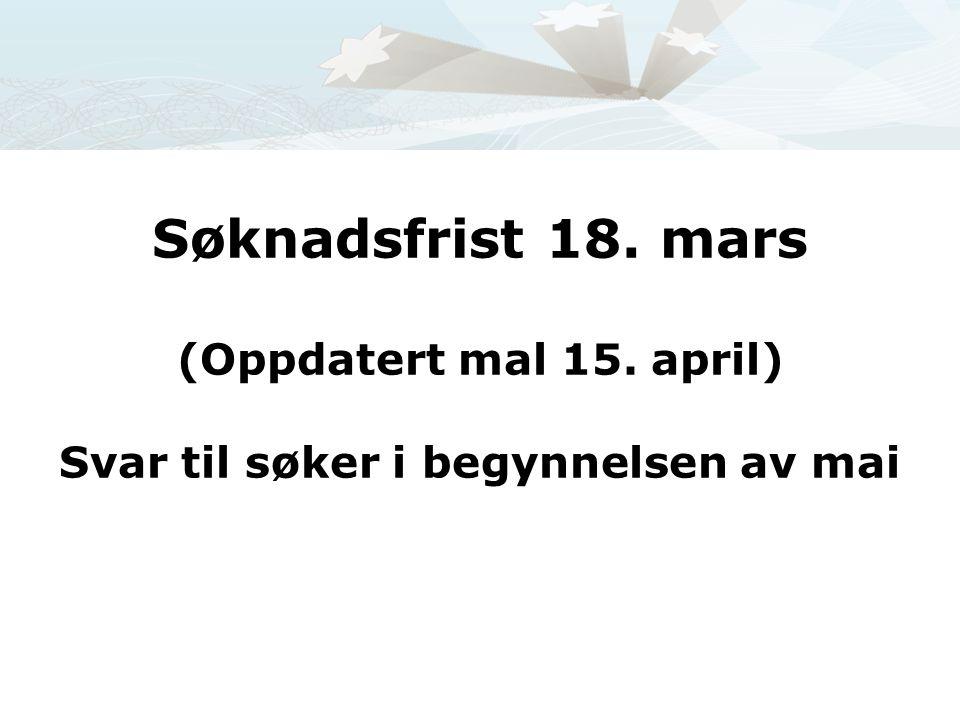 Søknadsfrist 18. mars (Oppdatert mal 15. april) Svar til søker i begynnelsen av mai