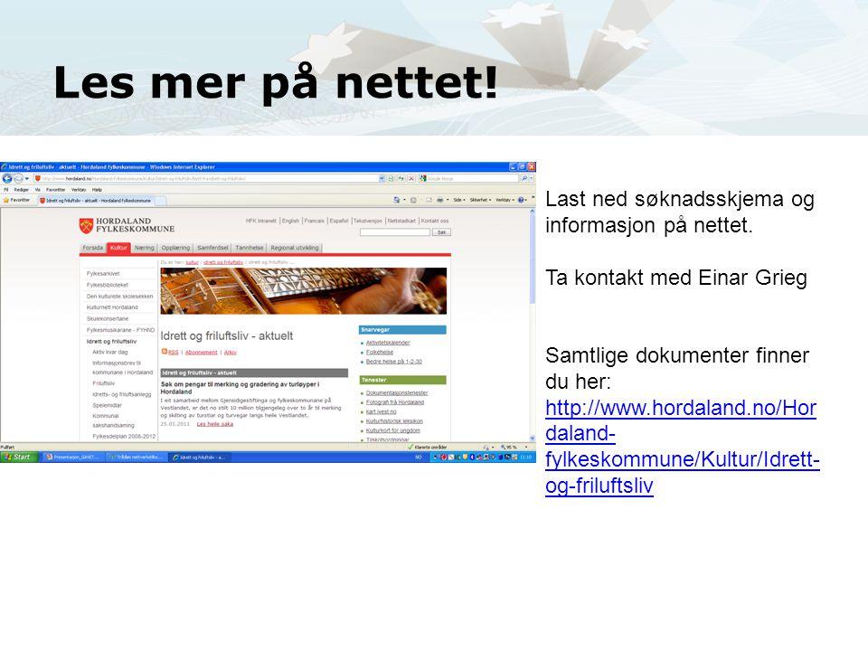 Les mer på nettet! Last ned søknadsskjema og informasjon på nettet. Ta kontakt med Einar Grieg Samtlige dokumenter finner du her: http://www.hordaland