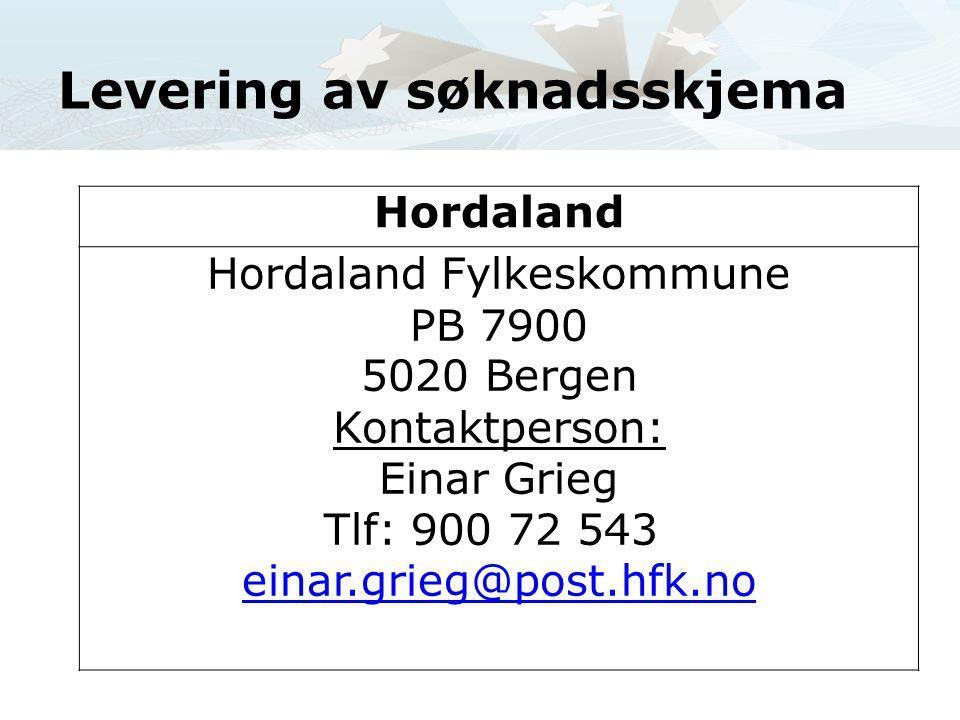 Levering av søknadsskjema Hordaland Hordaland Fylkeskommune PB 7900 5020 Bergen Kontaktperson: Einar Grieg Tlf: 900 72 543 einar.grieg@post.hfk.no einar.grieg@post.hfk.no