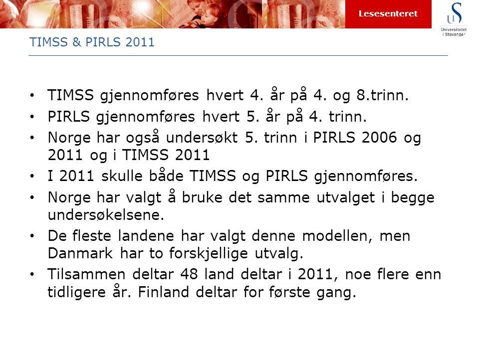 Lesesenteret TIMSS & PIRLS 2011 • TIMSS gjennomføres hvert 4. år på 4. og 8.trinn. • PIRLS gjennomføres hvert 5. år på 4. trinn. • Norge har også unde