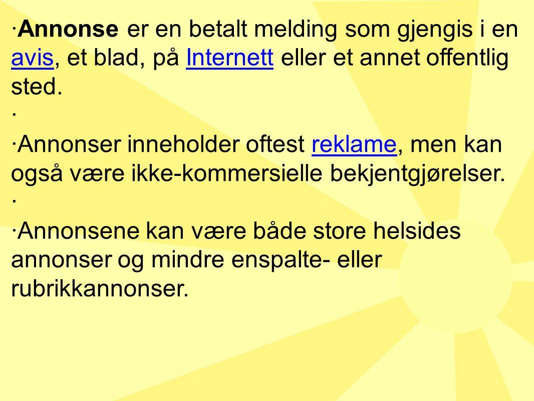 ·Annonse er en betalt melding som gjengis i en avis, et blad, på Internett eller et annet offentlig sted. · ·Annonser inneholder oftest reklame, men k