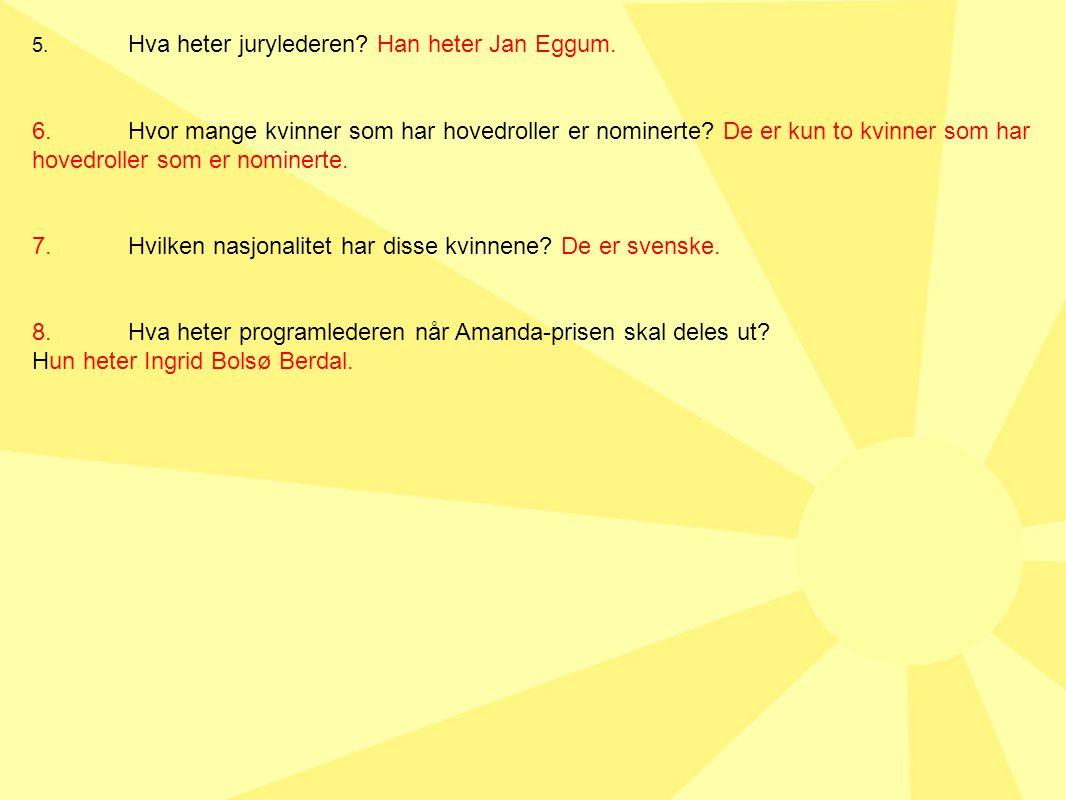5. Hva heter jurylederen? Han heter Jan Eggum. 6.Hvor mange kvinner som har hovedroller er nominerte? De er kun to kvinner som har hovedroller som er