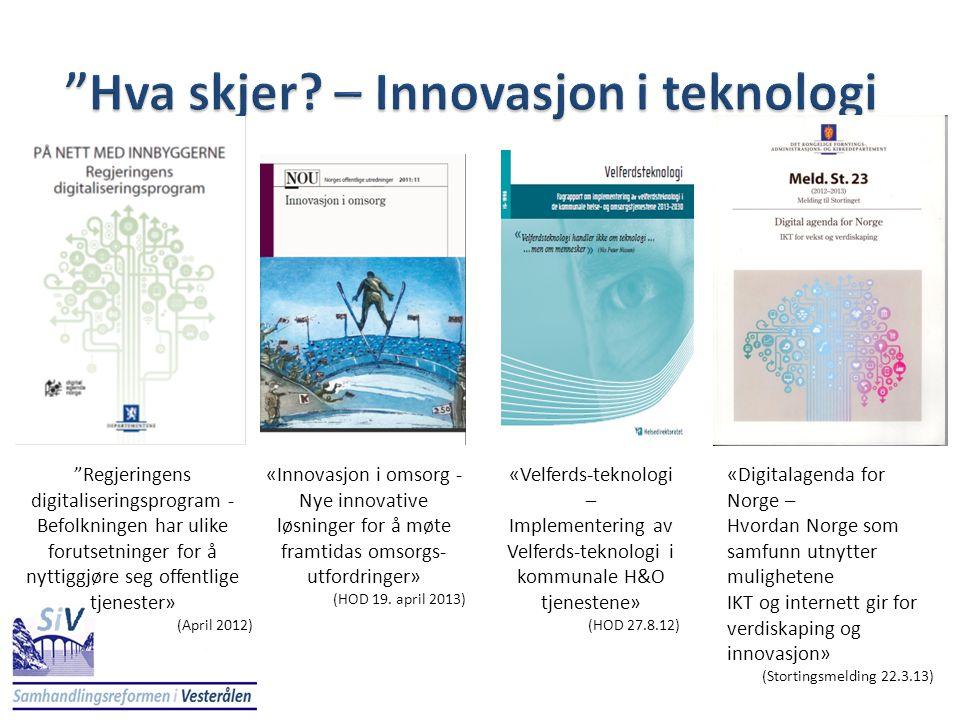 «Innovasjon i omsorg - Nye innovative løsninger for å møte framtidas omsorgs- utfordringer» (HOD 19. april 2013) «Velferds-teknologi – Implementering
