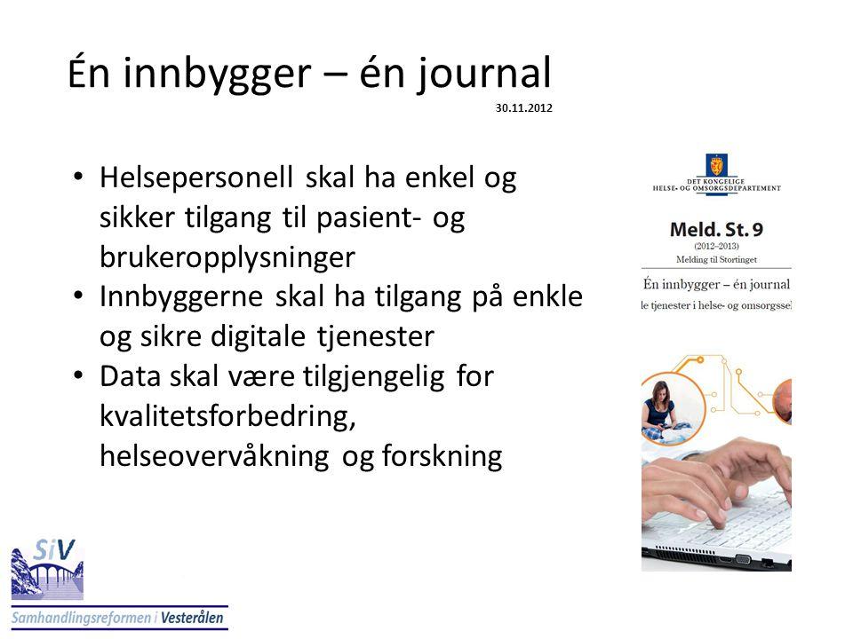 É n innbygger – én journal 30.11.2012 • Helsepersonell skal ha enkel og sikker tilgang til pasient- og brukeropplysninger • Innbyggerne skal ha tilgan