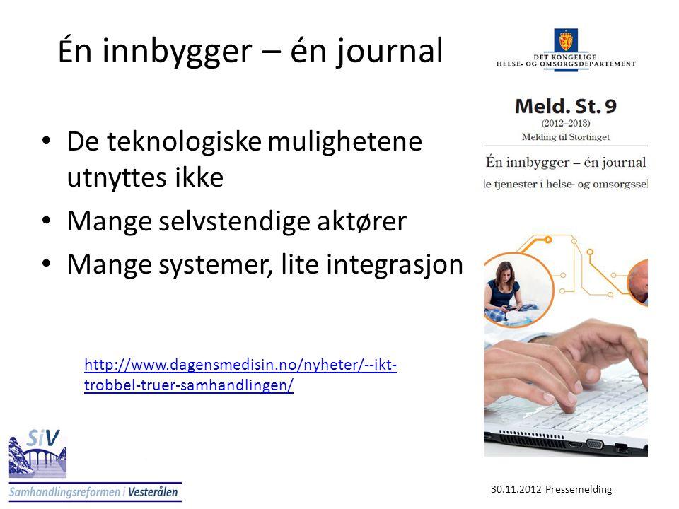 É n innbygger – én journal • De teknologiske mulighetene utnyttes ikke • Mange selvstendige aktører • Mange systemer, lite integrasjon 30.11.2012 Pres