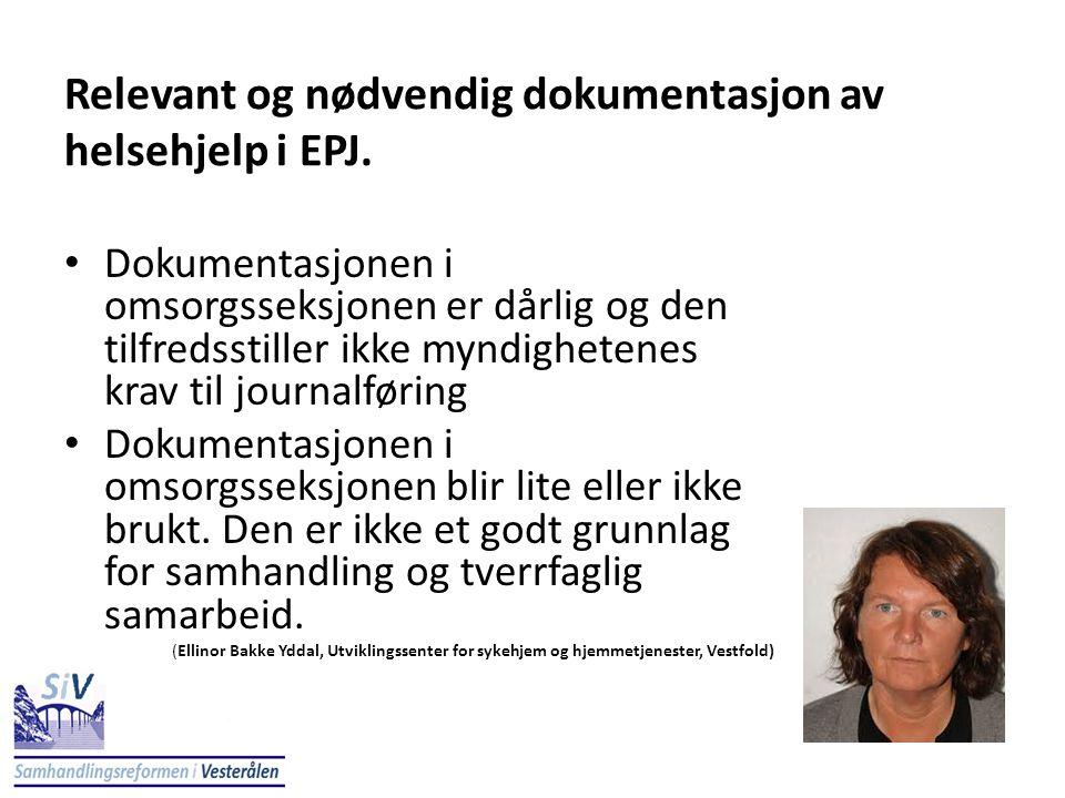 Relevant og nødvendig dokumentasjon av helsehjelp i EPJ. • Dokumentasjonen i omsorgsseksjonen er dårlig og den tilfredsstiller ikke myndighetenes krav