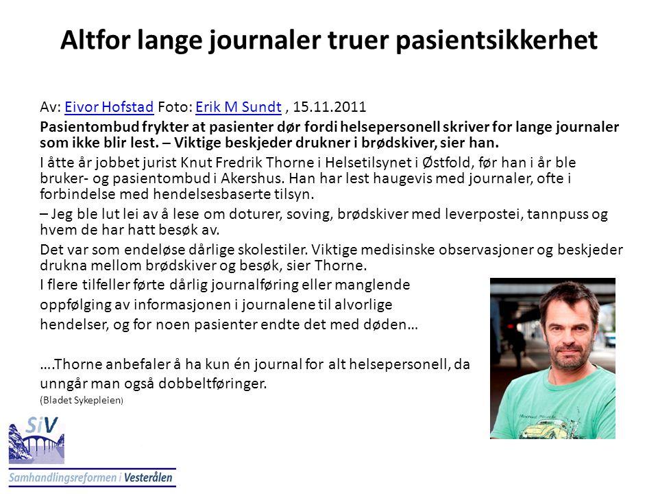Altfor lange journaler truer pasientsikkerhet Av: Eivor Hofstad Foto: Erik M Sundt, 15.11.2011Eivor HofstadErik M Sundt Pasientombud frykter at pasien