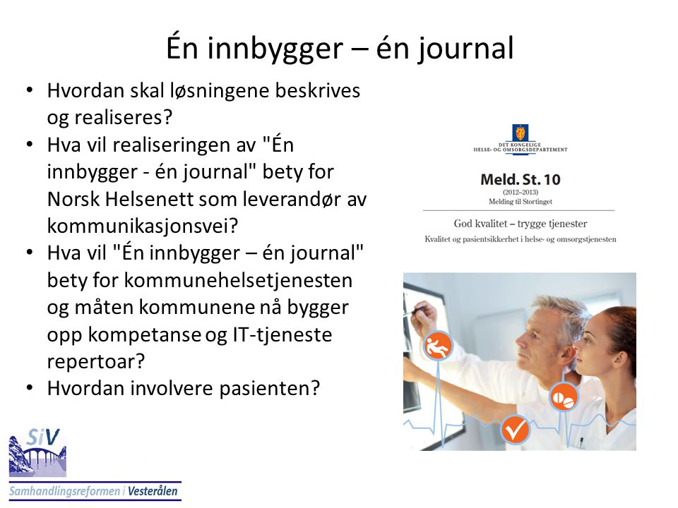 Én innbygger – én journal • Hvordan skal løsningene beskrives og realiseres? • Hva vil realiseringen av