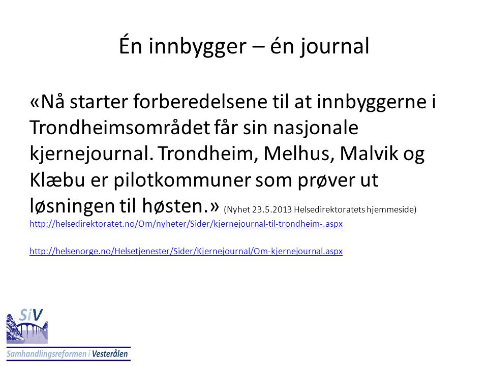 «Nå starter forberedelsene til at innbyggerne i Trondheimsområdet får sin nasjonale kjernejournal. Trondheim, Melhus, Malvik og Klæbu er pilotkommuner