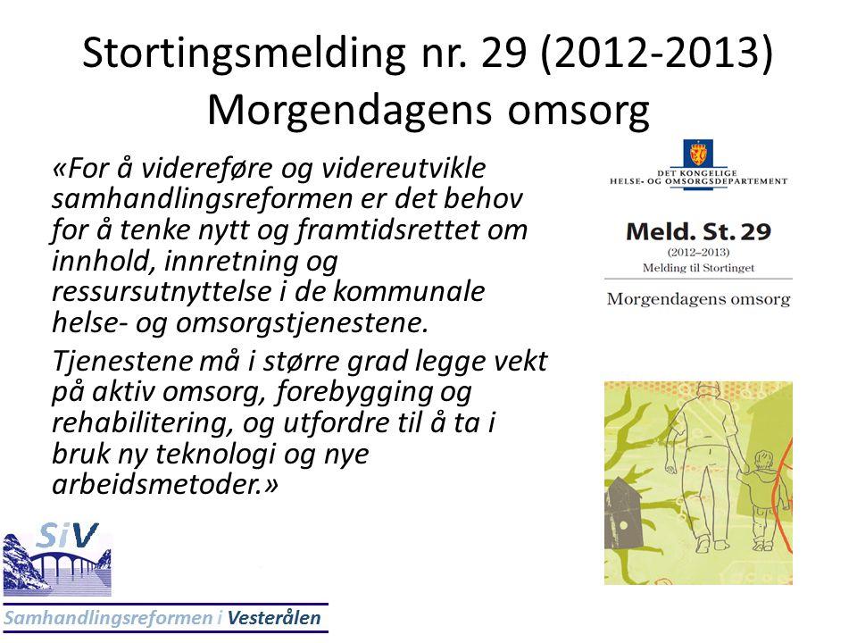 Stortingsmelding nr. 29 (2012-2013) Morgendagens omsorg «For å videreføre og videreutvikle samhandlingsreformen er det behov for å tenke nytt og framt