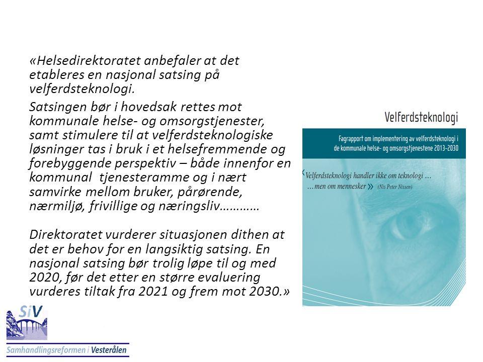 «Helsedirektoratet anbefaler at det etableres en nasjonal satsing på velferdsteknologi. Satsingen bør i hovedsak rettes mot kommunale helse- og omsorg