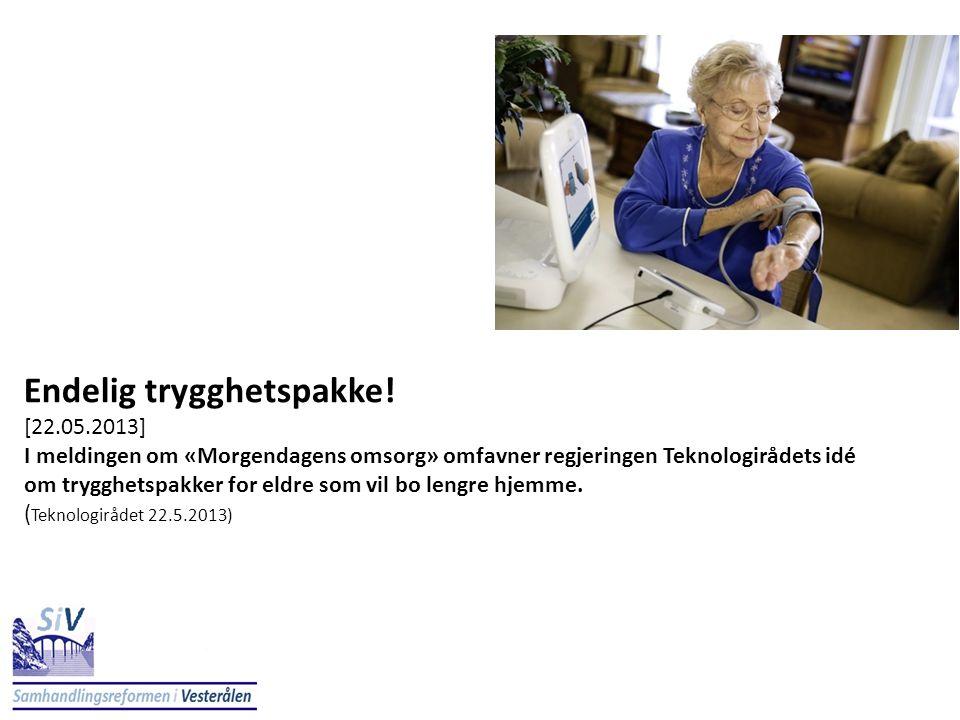 Endelig trygghetspakke! [22.05.2013] I meldingen om «Morgendagens omsorg» omfavner regjeringen Teknologirådets idé om trygghetspakker for eldre som vi