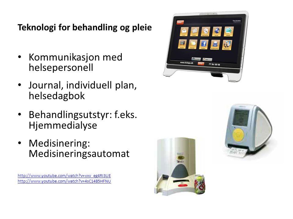 Teknologi for behandling og pleie • Kommunikasjon med helsepersonell • Journal, individuell plan, helsedagbok • Behandlingsutstyr: f.eks. Hjemmedialys