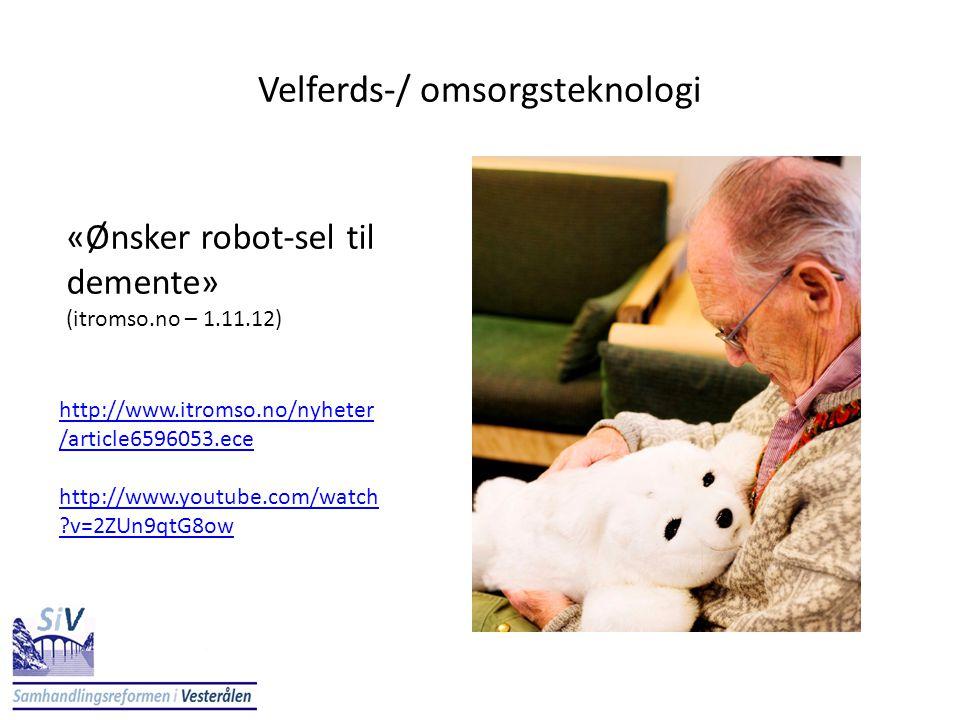 Velferds-/ omsorgsteknologi http://www.itromso.no/nyheter /article6596053.ece http://www.youtube.com/watch ?v=2ZUn9qtG8ow «Ønsker robot-sel til dement