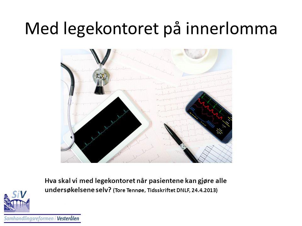 Med legekontoret på innerlomma Hva skal vi med legekontoret når pasientene kan gjøre alle undersøkelsene selv? (Tore Tennøe, Tidsskriftet DNLF, 24.4.2