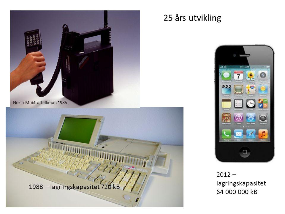 1988 – lagringskapasitet 720 kB 2012 – lagringskapasitet 64 000 000 kB Nokia Mobira Talkman 1985 25 års utvikling