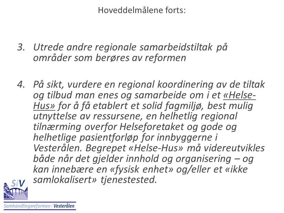 3.Utrede andre regionale samarbeidstiltak på områder som berøres av reformen 4.På sikt, vurdere en regional koordinering av de tiltak og tilbud man en