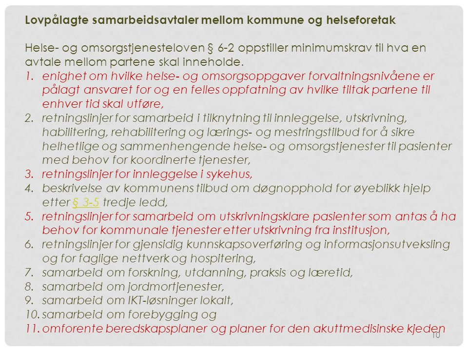 10 Lovpålagte samarbeidsavtaler mellom kommune og helseforetak Helse- og omsorgstjenesteloven § 6-2 oppstiller minimumskrav til hva en avtale mellom partene skal inneholde.