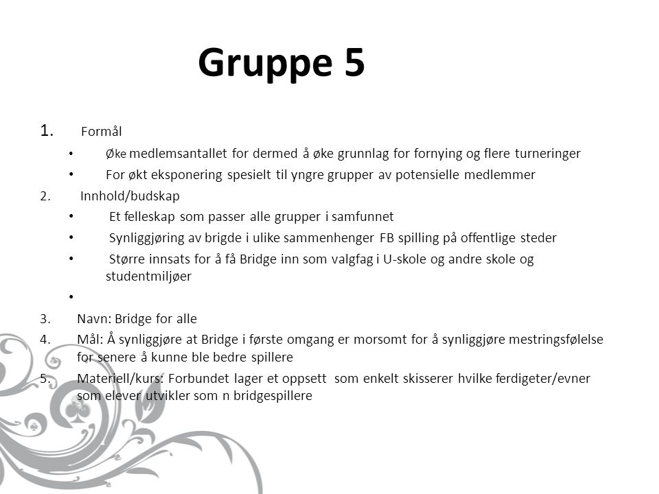 Gruppe nr 6 1.Formål • Vise at Bridge er en gøy og sosial aktivitet, for alle.