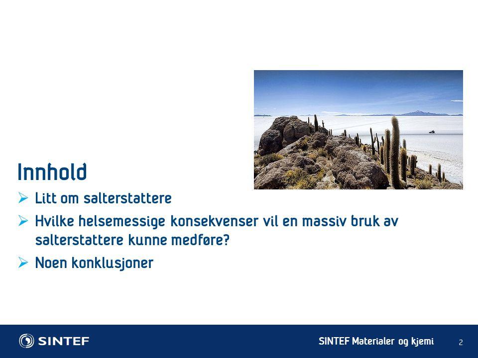 SINTEF Materialer og kjemi  LD 50 oralt i rotter = 2.8-3.8 g MgCl 2 /kg (smnl.