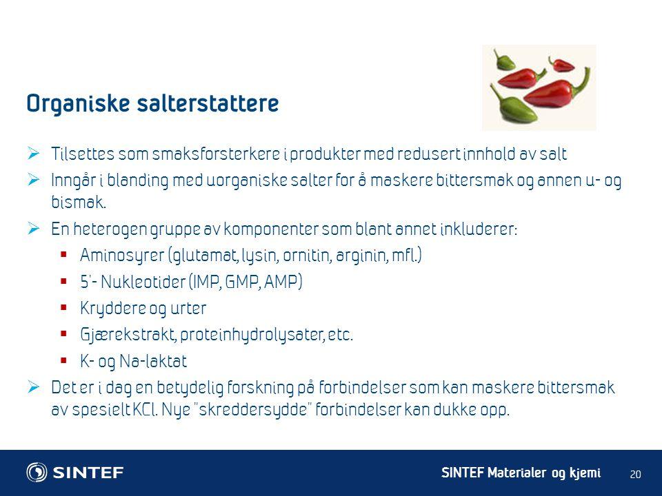 SINTEF Materialer og kjemi  Tilsettes som smaksforsterkere i produkter med redusert innhold av salt  Inngår i blanding med uorganiske salter for å m