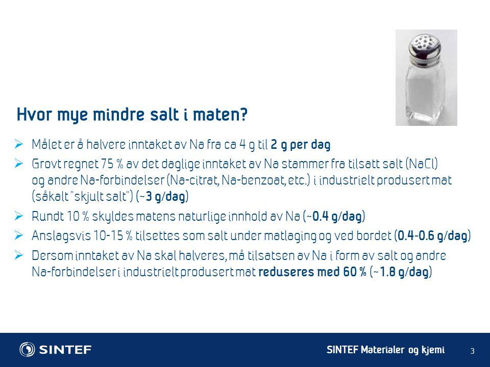 SINTEF Materialer og kjemi  Målet er å halvere inntaket av Na fra ca 4 g til 2 g per dag  Grovt regnet 75 % av det daglige inntaket av Na stammer fr