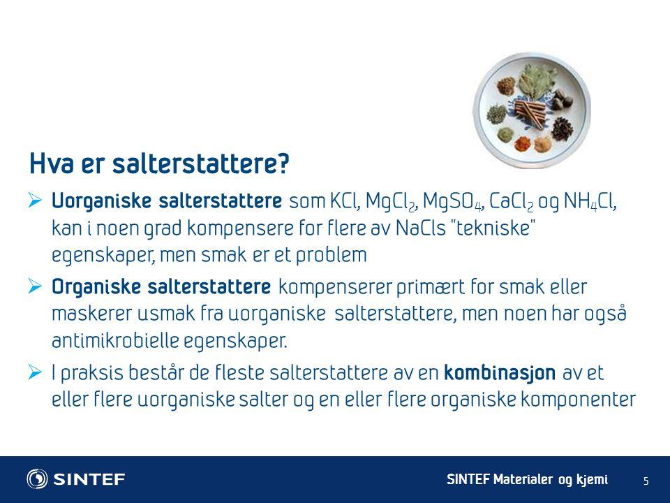 """SINTEF Materialer og kjemi  Uorganiske salterstattere som KCl, MgCl 2, MgSO 4, CaCl 2 og NH 4 Cl, kan i noen grad kompensere for flere av NaCls """"tekn"""
