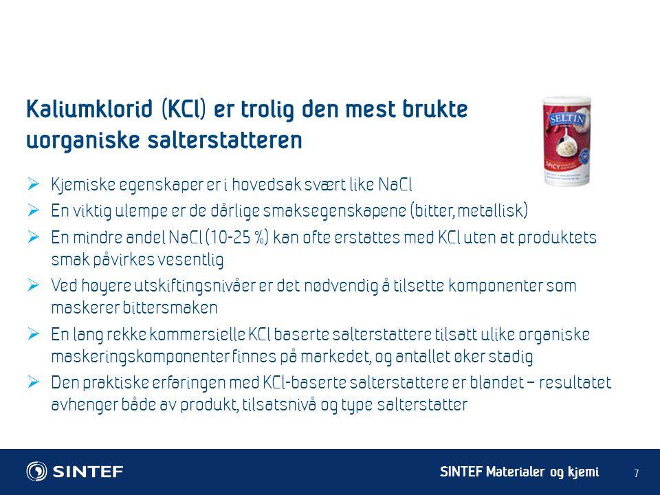 SINTEF Materialer og kjemi  Kjemiske egenskaper er i hovedsak svært like NaCl  En viktig ulempe er de dårlige smaksegenskapene (bitter, metallisk) 