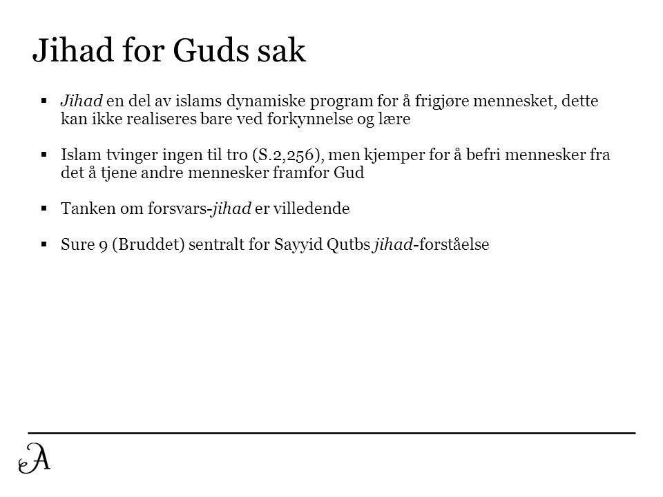 Jihad for Guds sak  Jihad en del av islams dynamiske program for å frigjøre mennesket, dette kan ikke realiseres bare ved forkynnelse og lære  Islam