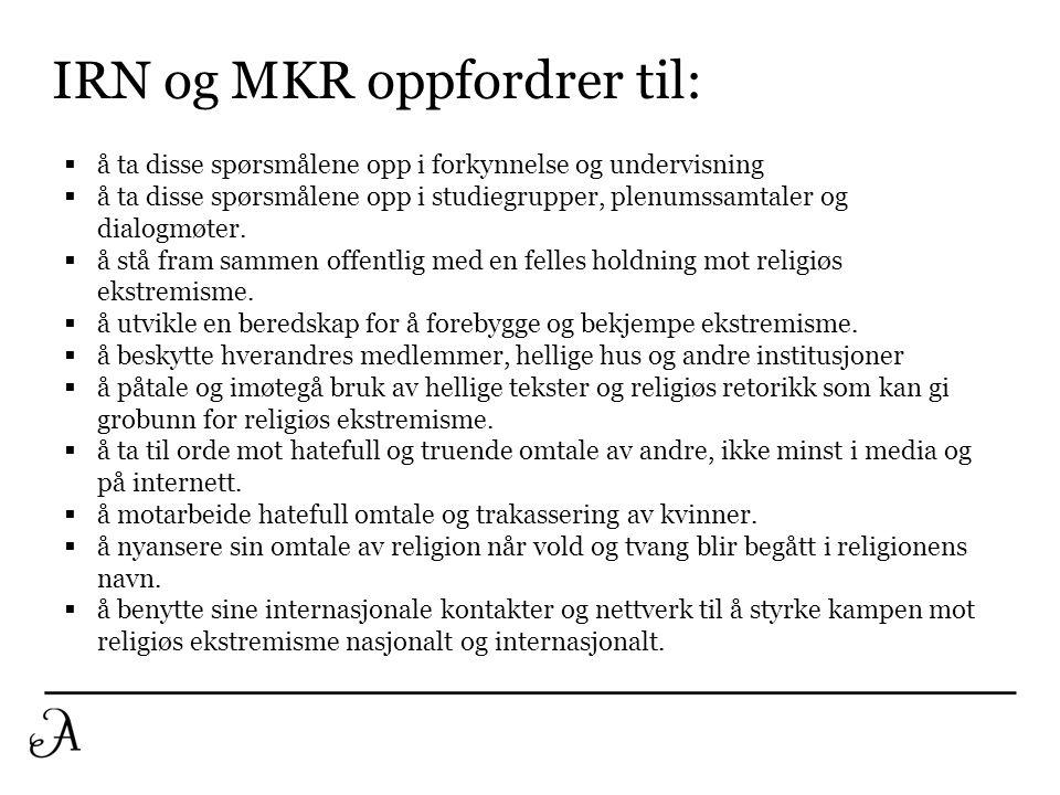 IRN og MKR oppfordrer til:  å ta disse spørsmålene opp i forkynnelse og undervisning  å ta disse spørsmålene opp i studiegrupper, plenumssamtaler og