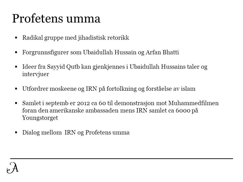 Profetens umma  Radikal gruppe med jihadistisk retorikk  Forgrunnsfigurer som Ubaidullah Hussain og Arfan Bhatti  Ideer fra Sayyid Qutb kan gjenkje