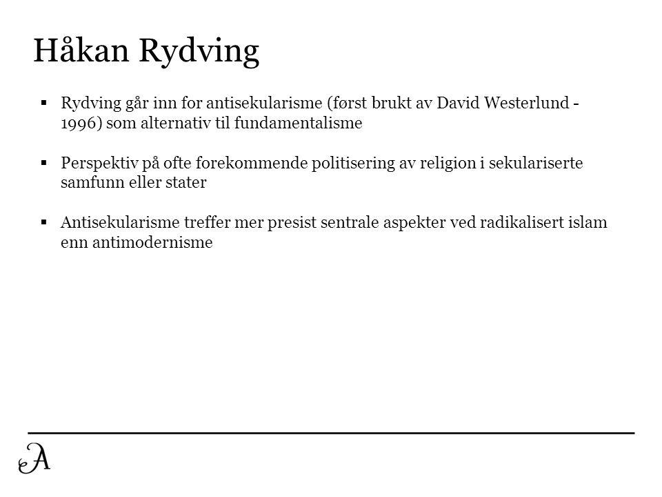 Håkan Rydving  Rydving går inn for antisekularisme (først brukt av David Westerlund - 1996) som alternativ til fundamentalisme  Perspektiv på ofte f