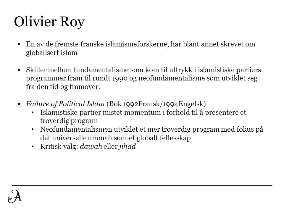 Olivier Roy  En av de fremste franske islamismeforskerne, har blant annet skrevet om globalisert islam  Skiller mellom fundamentalisme som kom til u