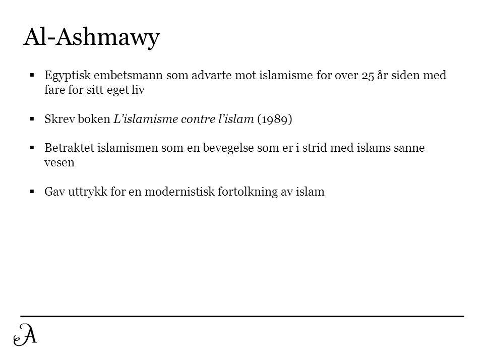 Al-Ashmawy  Egyptisk embetsmann som advarte mot islamisme for over 25 år siden med fare for sitt eget liv  Skrev boken L'islamisme contre l'islam (1