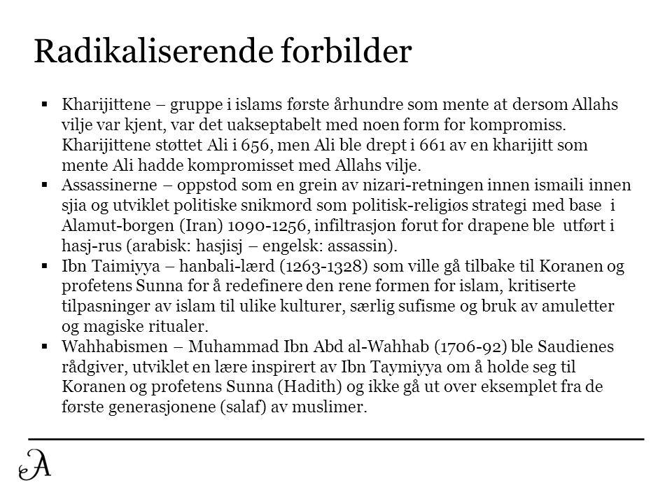 Radikaliserende forbilder  Kharijittene – gruppe i islams første århundre som mente at dersom Allahs vilje var kjent, var det uakseptabelt med noen f