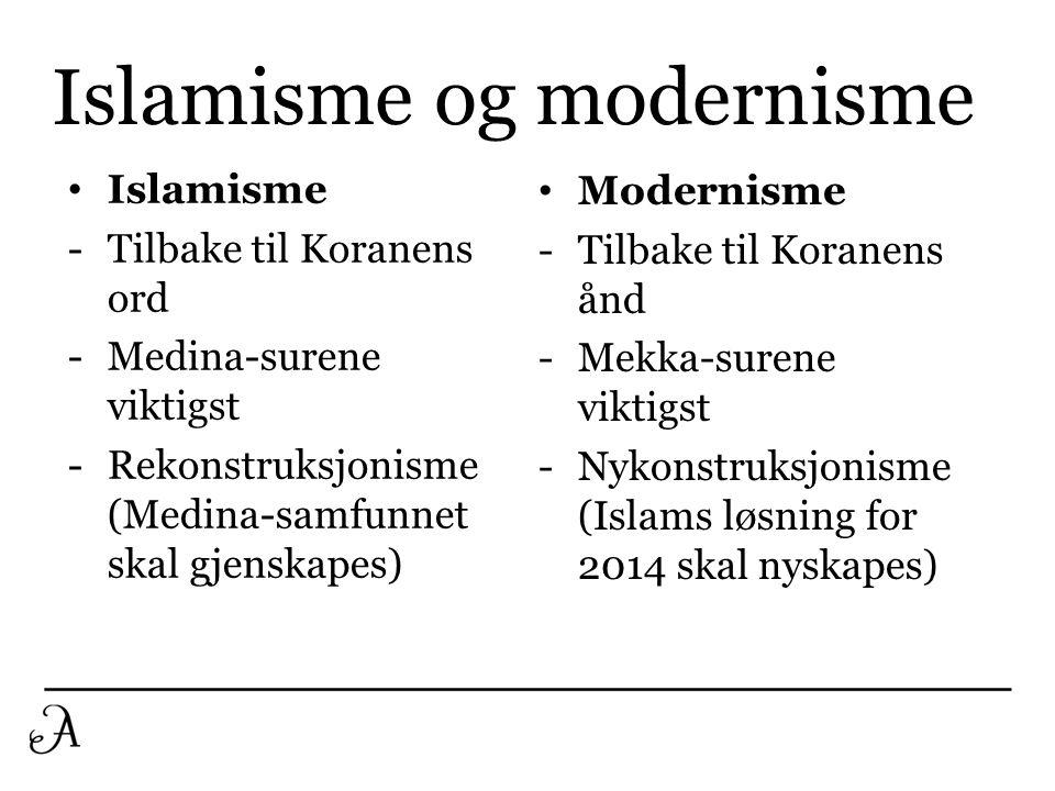 Islamisme og modernisme • Islamisme -Tilbake til Koranens ord -Medina-surene viktigst -Rekonstruksjonisme (Medina-samfunnet skal gjenskapes) • Moderni