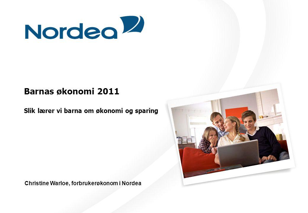 Barnas økonomi 2011 Slik lærer vi barna om økonomi og sparing Christine Warloe, forbrukerøkonom i Nordea