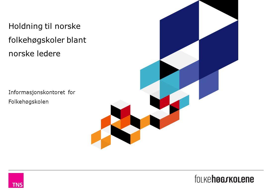 Holdning til norske folkehøgskoler blant norske ledere Informasjonskontoret for Folkehøgskolen