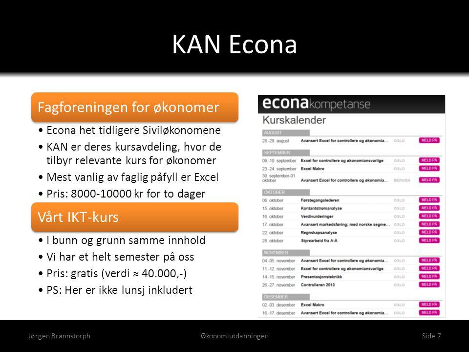 KAN Econa Jørgen BrannstorphØkonomiutdanningenSide 7 Fagforeningen for økonomer •Econa het tidligere Siviløkonomene •KAN er deres kursavdeling, hvor d