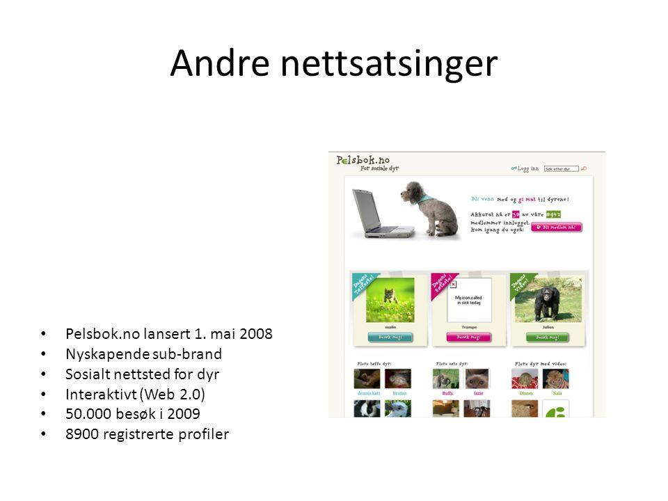 Andre nettsatsinger • Pelsbok.no lansert 1. mai 2008 • Nyskapende sub-brand • Sosialt nettsted for dyr • Interaktivt (Web 2.0) • 50.000 besøk i 2009 •