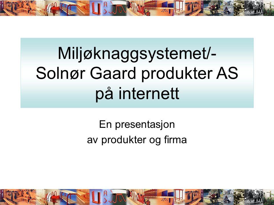 Miljøknaggsystemet/- Solnør Gaard produkter AS på internett En presentasjon av produkter og firma