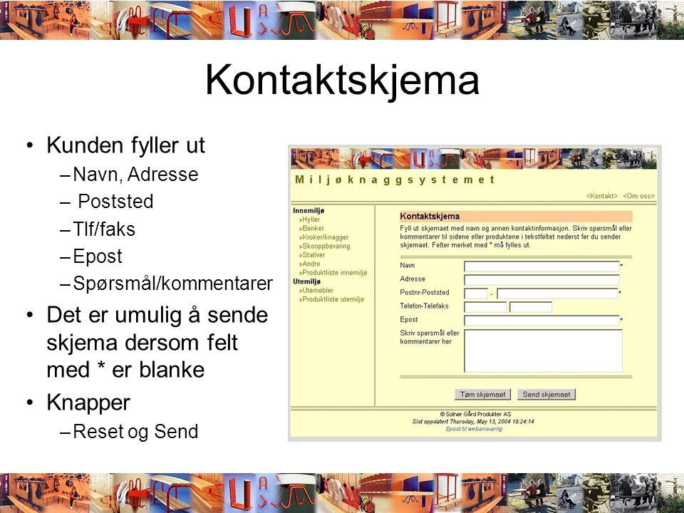 Kontaktskjema •Kunden fyller ut –Navn, Adresse – Poststed –Tlf/faks –Epost –Spørsmål/kommentarer •Det er umulig å sende skjema dersom felt med * er bl