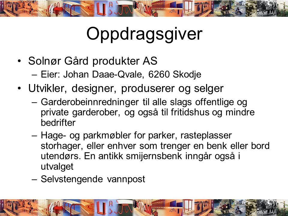 Oppdragsgiver •Solnør Gård produkter AS –Eier: Johan Daae-Qvale, 6260 Skodje •Utvikler, designer, produserer og selger –Garderobeinnredninger til alle