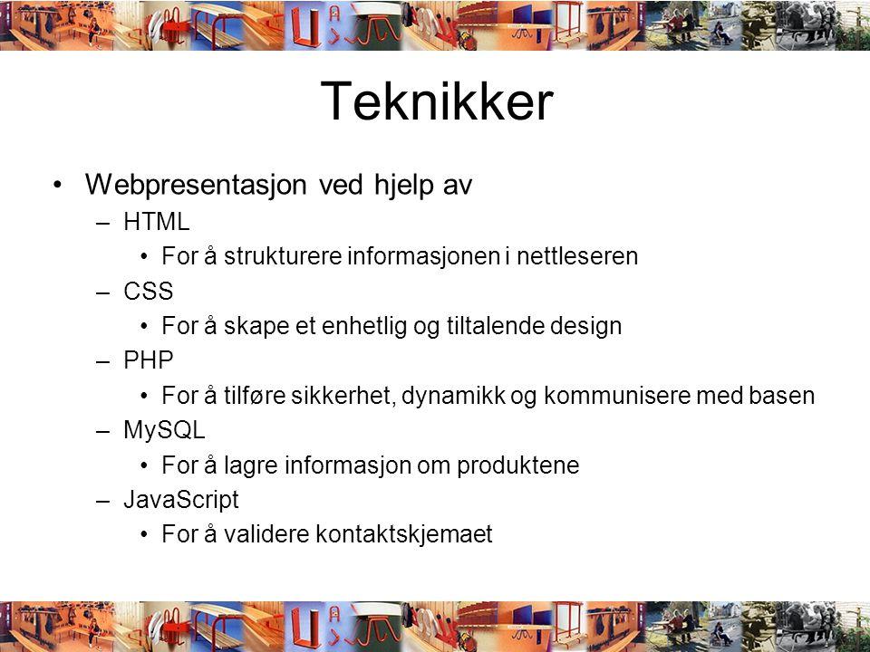 Teknikker •Webpresentasjon ved hjelp av –HTML •For å strukturere informasjonen i nettleseren –CSS •For å skape et enhetlig og tiltalende design –PHP •