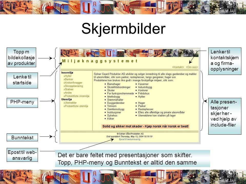 Skjermbilder Lenke til startside Lenker til kontaktskjem a og firma- opplysninger Epost til web- ansvarlig Topp m bildekollasje av produkter PHP-meny