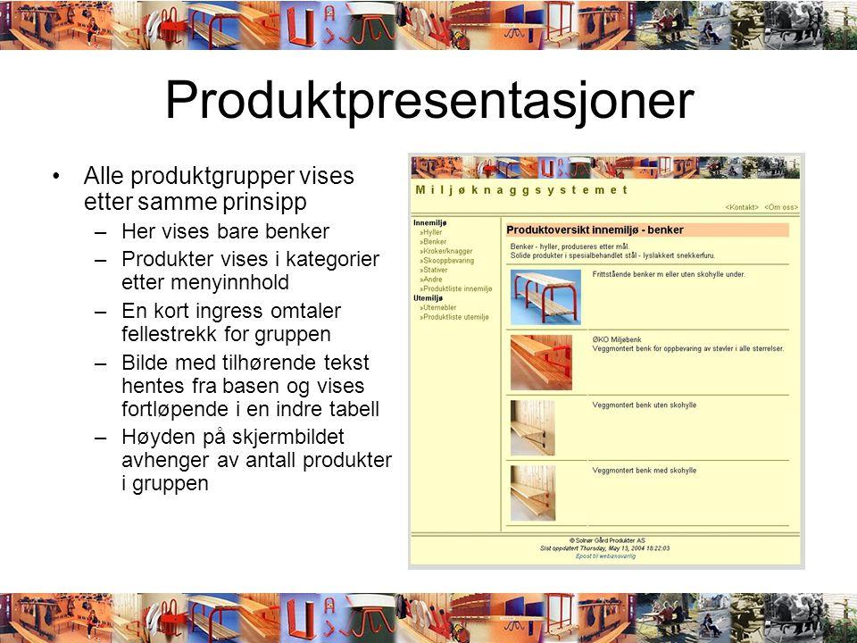 Produktpresentasjoner •Alle produktgrupper vises etter samme prinsipp –Her vises bare benker –Produkter vises i kategorier etter menyinnhold –En kort