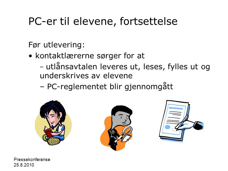 Pressekonferanse 25.8.2010 PC-er til elevene, fortsettelse Før utlevering: • kontaktlærerne sørger for at – utlånsavtalen leveres ut, leses, fylles ut og underskrives av elevene – PC-reglementet blir gjennomgått